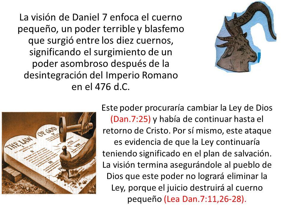 La visión de Daniel 7 enfoca el cuerno pequeño, un poder terrible y blasfemo que surgió entre los diez cuernos, significando el surgimiento de un pode