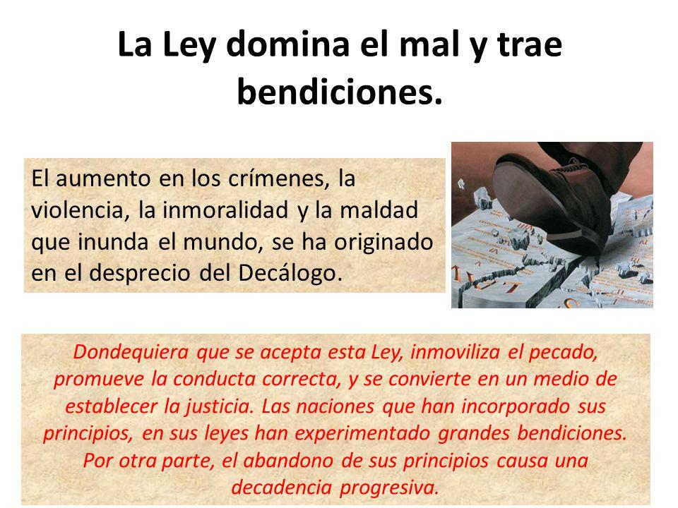La Ley domina el mal y trae bendiciones. El aumento en los crímenes, la violencia, la inmoralidad y la maldad que inunda el mundo, se ha originado en