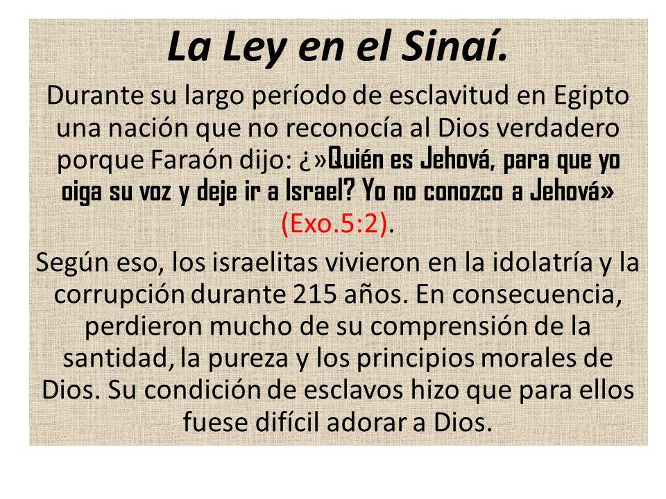 La Ley en el Sinaí. Durante su largo período de esclavitud en Egipto una nación que no reconocía al Dios verdadero porque Faraón dijo: ¿» Quién es Jeh