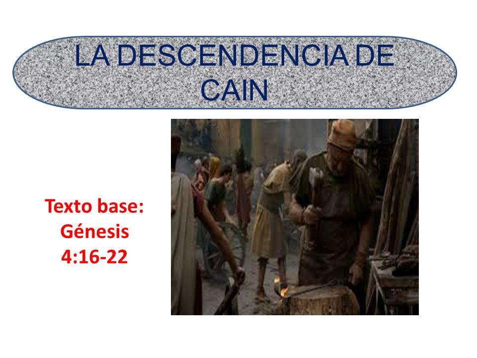 Texto base: Génesis 4:16-22 LA DESCENDENCIA DE CAIN