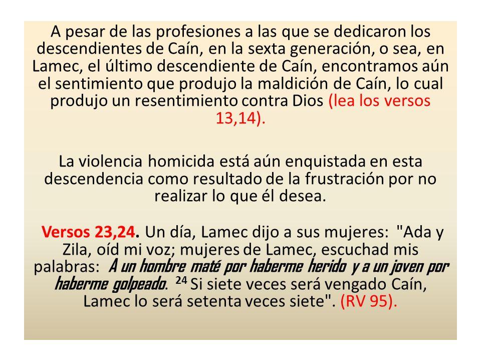 A pesar de las profesiones a las que se dedicaron los descendientes de Caín, en la sexta generación, o sea, en Lamec, el último descendiente de Caín,