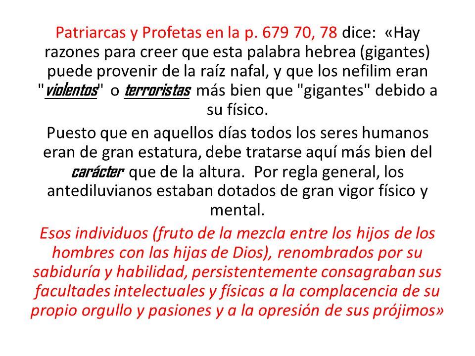 Patriarcas y Profetas en la p. 679 70, 78 dice: «Hay razones para creer que esta palabra hebrea (gigantes) puede provenir de la raíz nafal, y que los