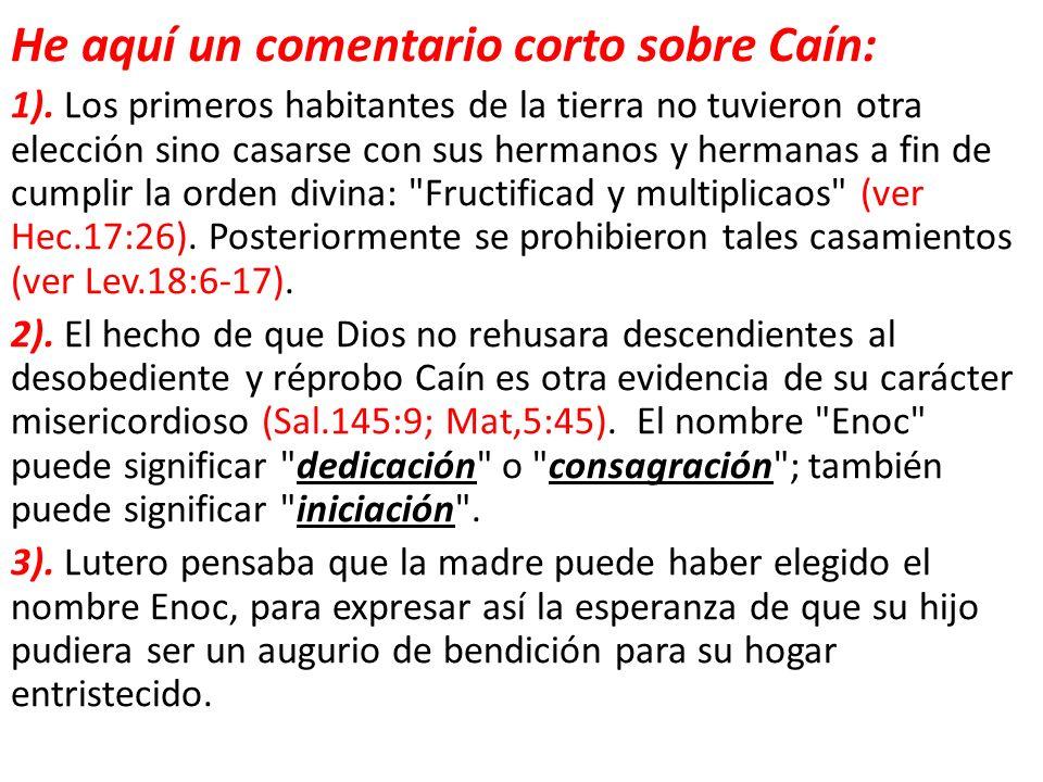 He aquí un comentario corto sobre Caín: 1). Los primeros habitantes de la tierra no tuvieron otra elección sino casarse con sus hermanos y hermanas a