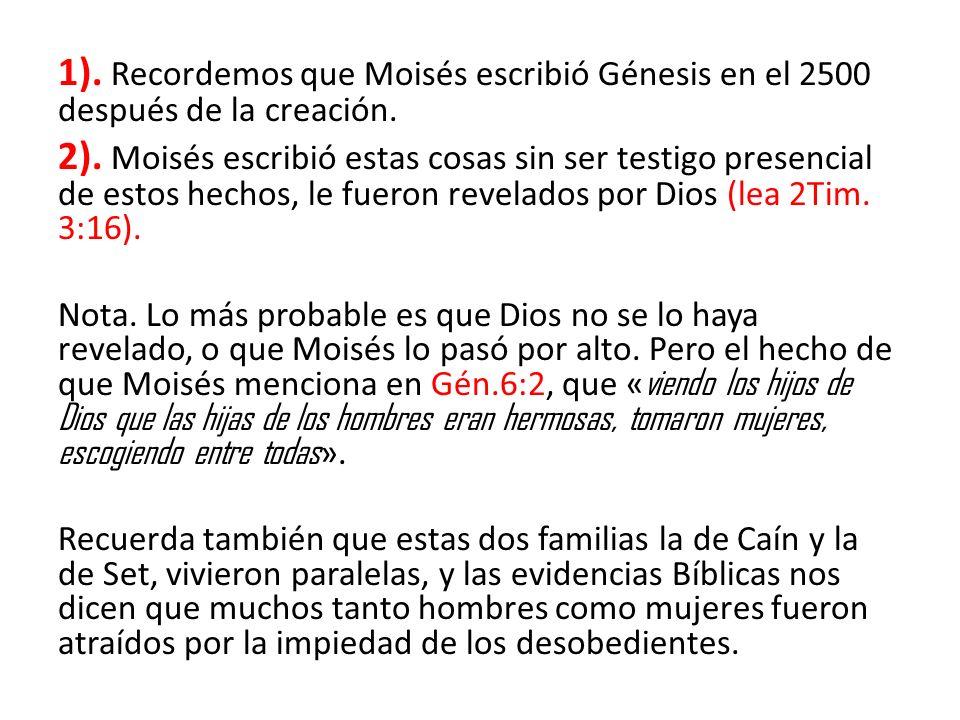 1). Recordemos que Moisés escribió Génesis en el 2500 después de la creación. 2). Moisés escribió estas cosas sin ser testigo presencial de estos hech