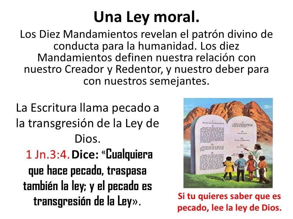 Una Ley moral. Los Diez Mandamientos revelan el patrón divino de conducta para la humanidad. Los diez Mandamientos definen nuestra relación con nuestr