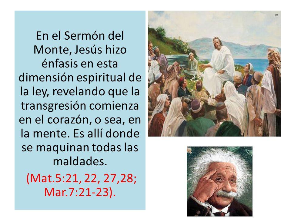 En el Sermón del Monte, Jesús hizo énfasis en esta dimensión espiritual de la ley, revelando que la transgresión comienza en el corazón, o sea, en la