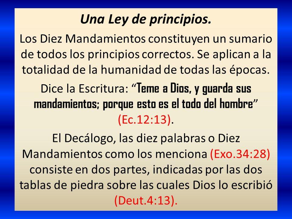 Una Ley de principios. Los Diez Mandamientos constituyen un sumario de todos los principios correctos. Se aplican a la totalidad de la humanidad de to