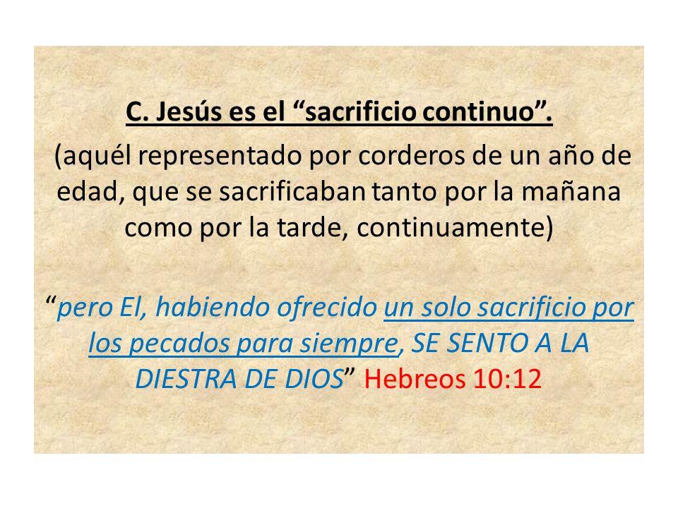 C. Jesús es el sacrificio continuo. (aquél representado por corderos de un año de edad, que se sacrificaban tanto por la mañana como por la tarde, con