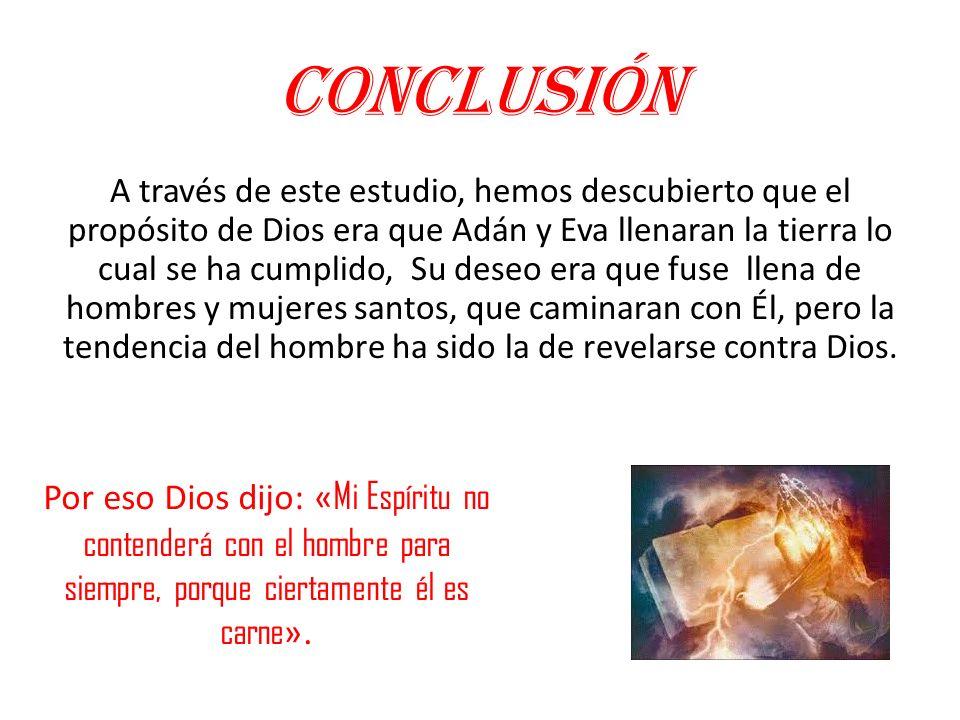 Conclusión A través de este estudio, hemos descubierto que el propósito de Dios era que Adán y Eva llenaran la tierra lo cual se ha cumplido, Su deseo