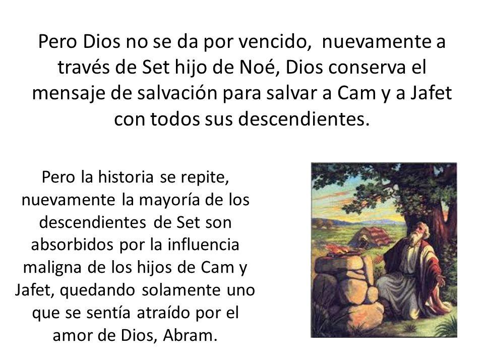 Pero Dios no se da por vencido, nuevamente a través de Set hijo de Noé, Dios conserva el mensaje de salvación para salvar a Cam y a Jafet con todos su