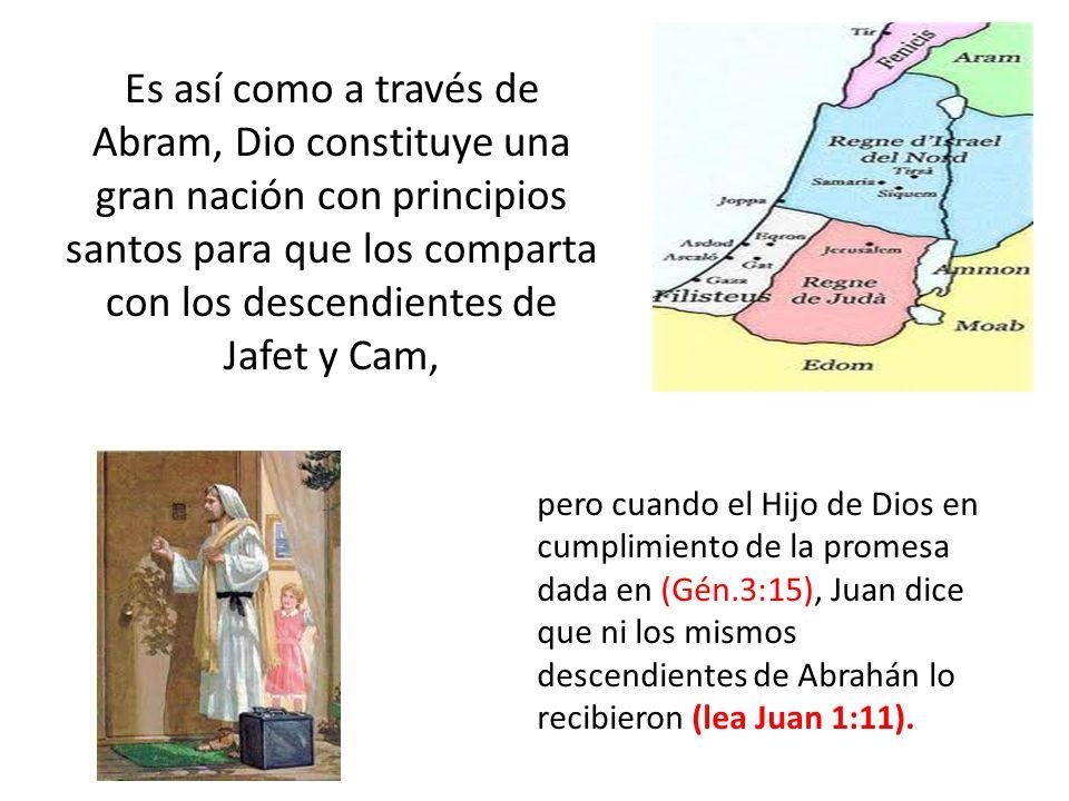 Es así como a través de Abram, Dio constituye una gran nación con principios santos para que los comparta con los descendientes de Jafet y Cam, pero c