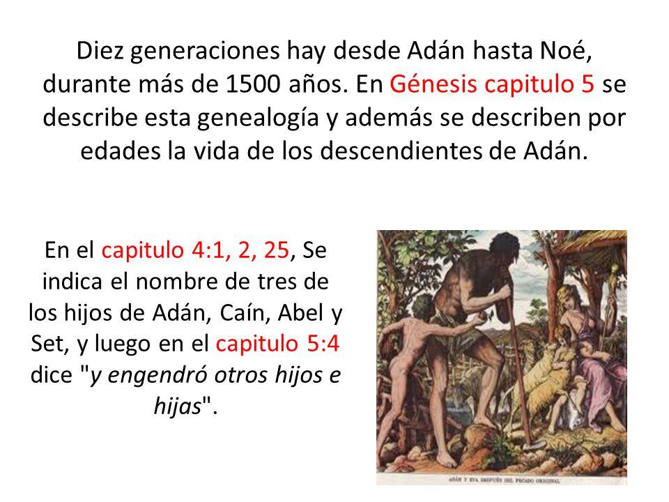 Diez generaciones hay desde Adán hasta Noé, durante más de 1500 años. En Génesis capitulo 5 se describe esta genealogía y además se describen por edad