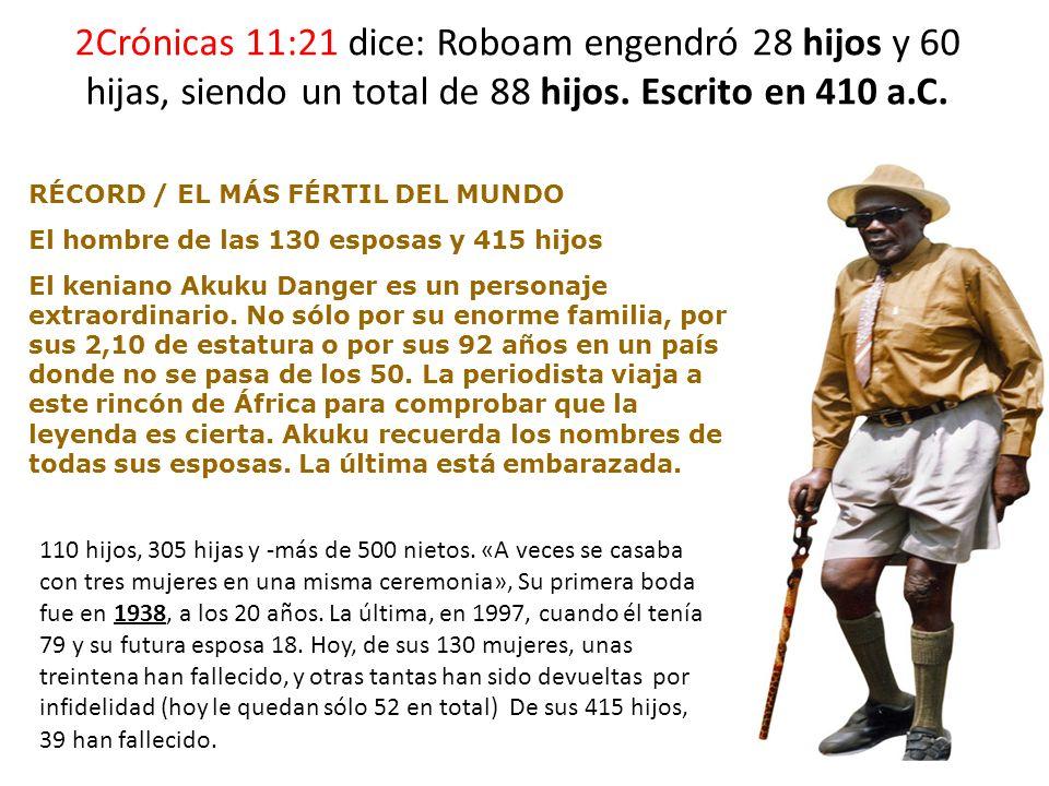 2Crónicas 11:21 dice: Roboam engendró 28 hijos y 60 hijas, siendo un total de 88 hijos. Escrito en 410 a.C. RÉCORD / EL MÁS FÉRTIL DEL MUNDO El hombre
