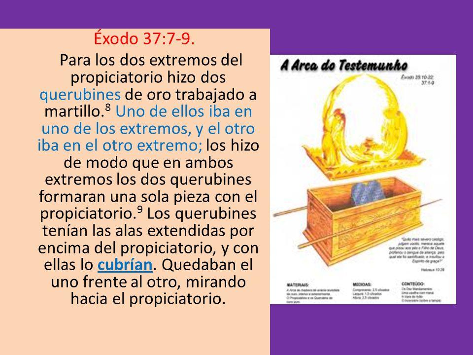 Éxodo 37:7-9. Para los dos extremos del propiciatorio hizo dos querubines de oro trabajado a martillo. 8 Uno de ellos iba en uno de los extremos, y el