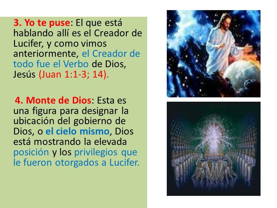 3. Yo te puse: El que está hablando allí es el Creador de Lucifer, y como vimos anteriormente, el Creador de todo fue el Verbo de Dios, Jesús (Juan 1: