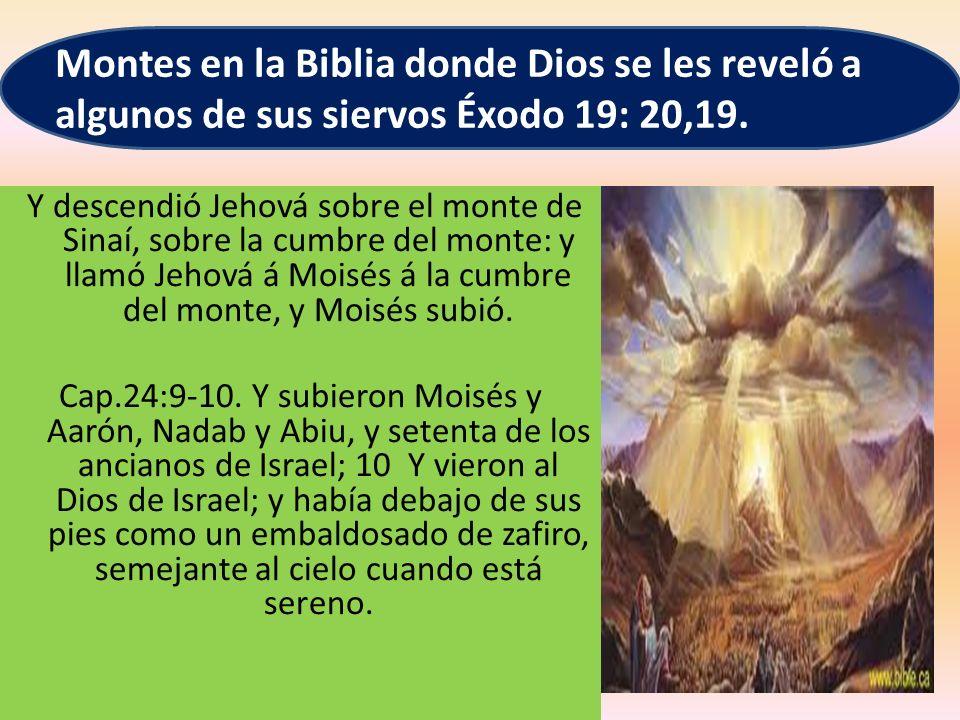 Y descendió Jehová sobre el monte de Sinaí, sobre la cumbre del monte: y llamó Jehová á Moisés á la cumbre del monte, y Moisés subió. Cap.24:9-10. Y s