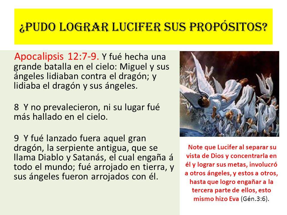 ¿Pudo lograr Lucifer sus propósitos? Apocalipsis 12:7-9. Y fué hecha una grande batalla en el cielo: Miguel y sus ángeles lidiaban contra el dragón; y