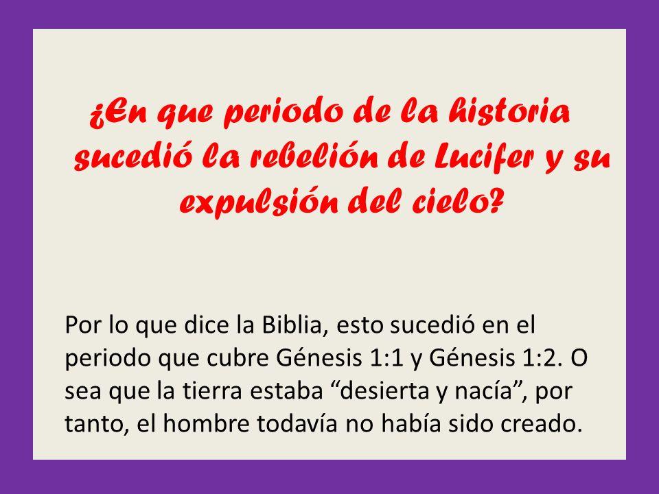¿En que periodo de la historia sucedió la rebelión de Lucifer y su expulsión del cielo? Por lo que dice la Biblia, esto sucedió en el periodo que cubr