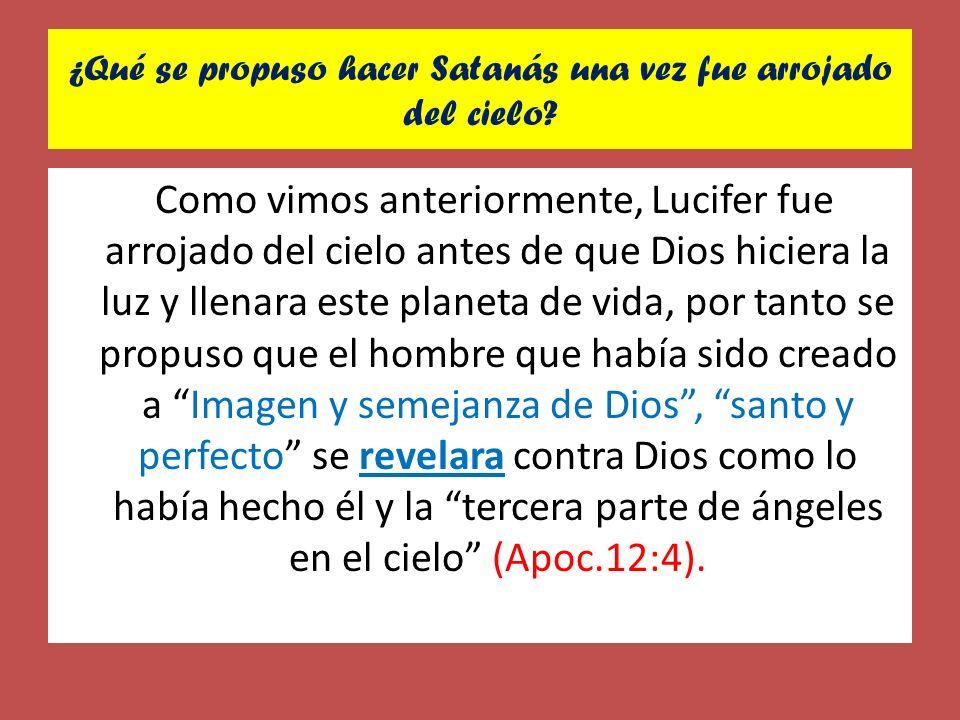 ¿Qué se propuso hacer Satanás una vez fue arrojado del cielo? Como vimos anteriormente, Lucifer fue arrojado del cielo antes de que Dios hiciera la lu