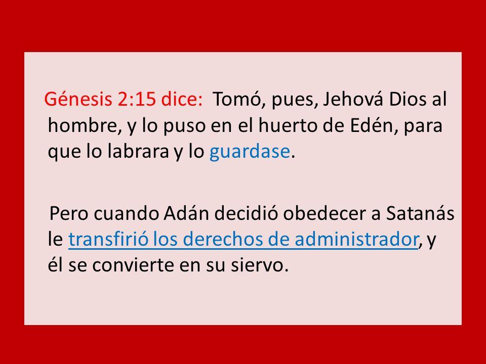 Génesis 2:15 dice: Tomó, pues, Jehová Dios al hombre, y lo puso en el huerto de Edén, para que lo labrara y lo guardase. Pero cuando Adán decidió obed