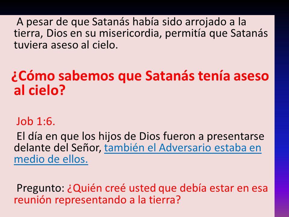 A pesar de que Satanás había sido arrojado a la tierra, Dios en su misericordia, permitía que Satanás tuviera aseso al cielo. ¿Cómo sabemos que Sataná