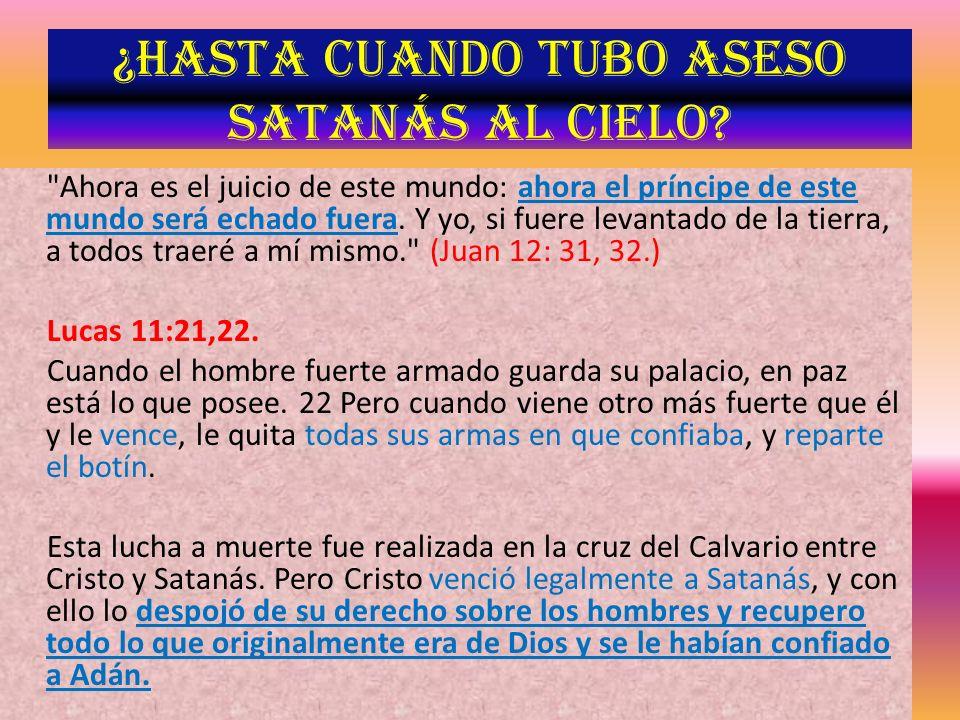 ¿Hasta cuando tubo aseso Satanás al cielo?