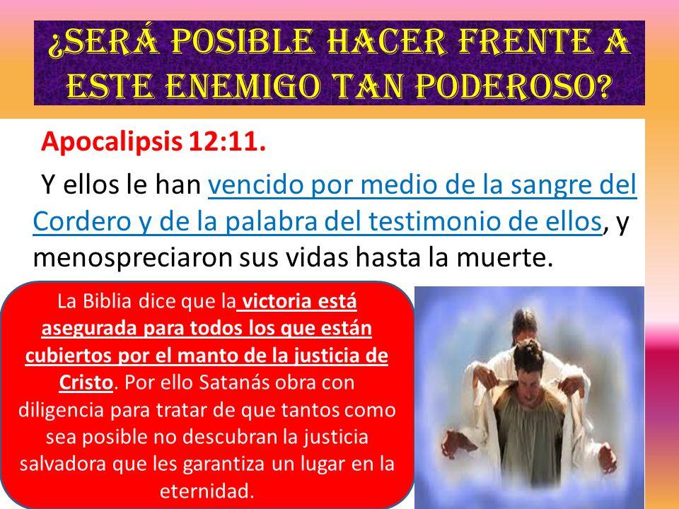 ¿Será posible hacer frente a este enemigo tan poderoso? Apocalipsis 12:11. Y ellos le han vencido por medio de la sangre del Cordero y de la palabra d