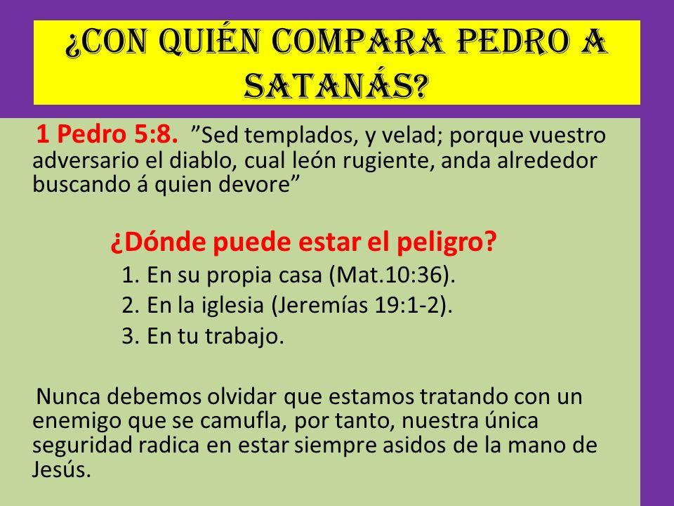 ¿Con quién compara Pedro a Satanás? 1 Pedro 5:8. Sed templados, y velad; porque vuestro adversario el diablo, cual león rugiente, anda alrededor busca