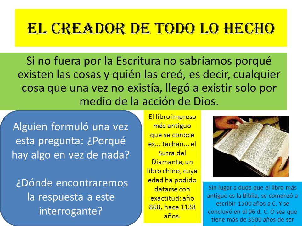 El creador de todo lo hecho Si no fuera por la Escritura no sabríamos porqué existen las cosas y quién las creó, es decir, cualquier cosa que una vez