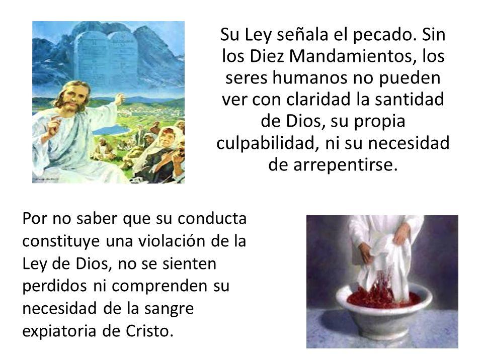 Su Ley señala el pecado. Sin los Diez Mandamientos, los seres humanos no pueden ver con claridad la santidad de Dios, su propia culpabilidad, ni su ne