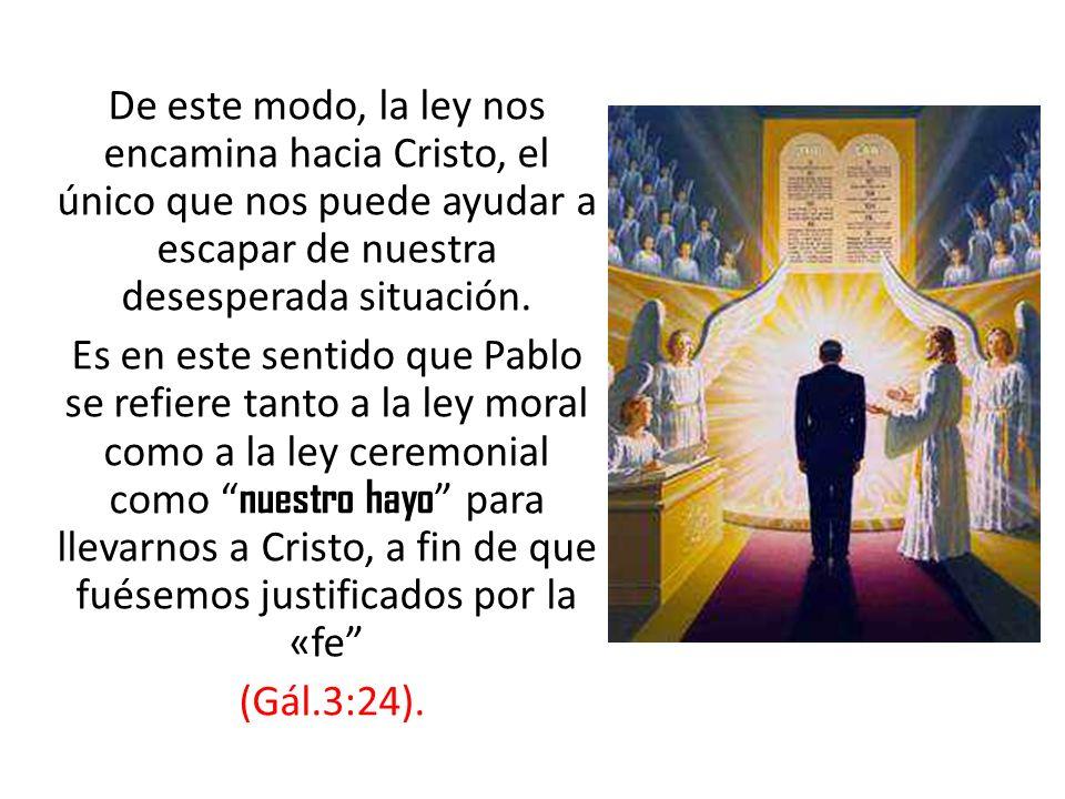 De este modo, la ley nos encamina hacia Cristo, el único que nos puede ayudar a escapar de nuestra desesperada situación. Es en este sentido que Pablo