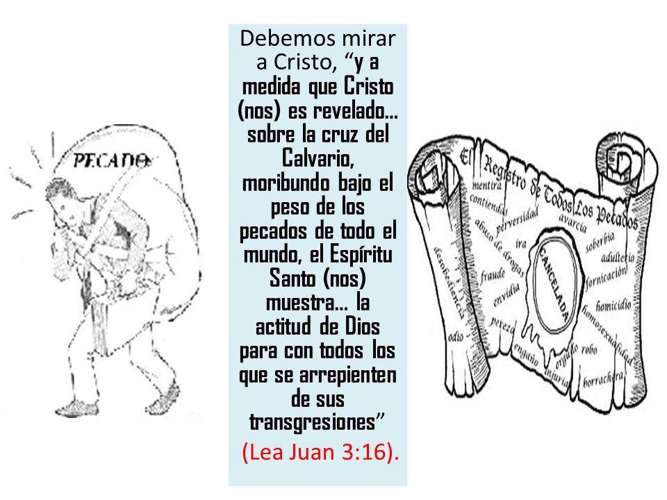 Debemos mirar a Cristo, y a medida que Cristo (nos) es revelado… sobre la cruz del Calvario, moribundo bajo el peso de los pecados de todo el mundo, e