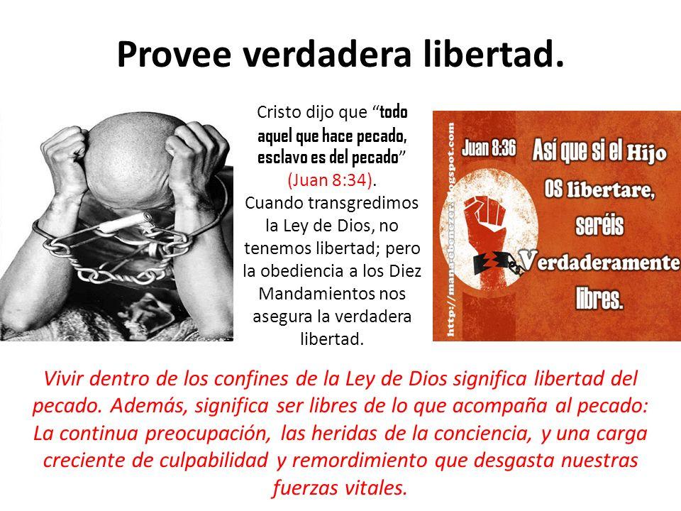 Provee verdadera libertad. Cristo dijo que todo aquel que hace pecado, esclavo es del pecado (Juan 8:34). Cuando transgredimos la Ley de Dios, no tene