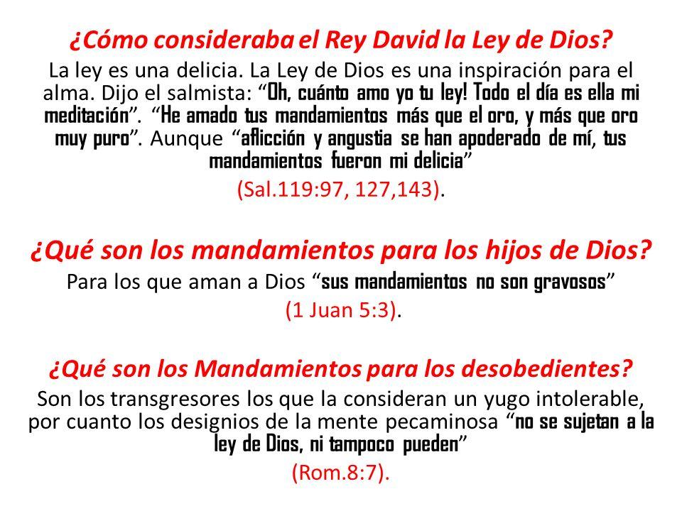 ¿Cómo consideraba el Rey David la Ley de Dios? La ley es una delicia. La Ley de Dios es una inspiración para el alma. Dijo el salmista: Oh, cuánto amo