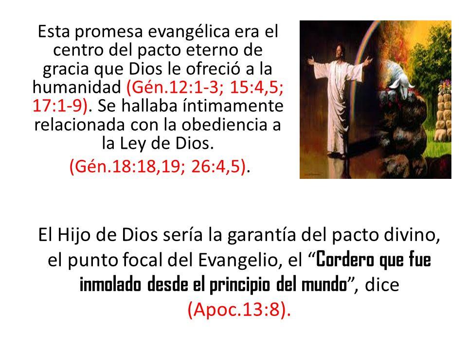 Esta promesa evangélica era el centro del pacto eterno de gracia que Dios le ofreció a la humanidad (Gén.12:1-3; 15:4,5; 17:1-9). Se hallaba íntimamen