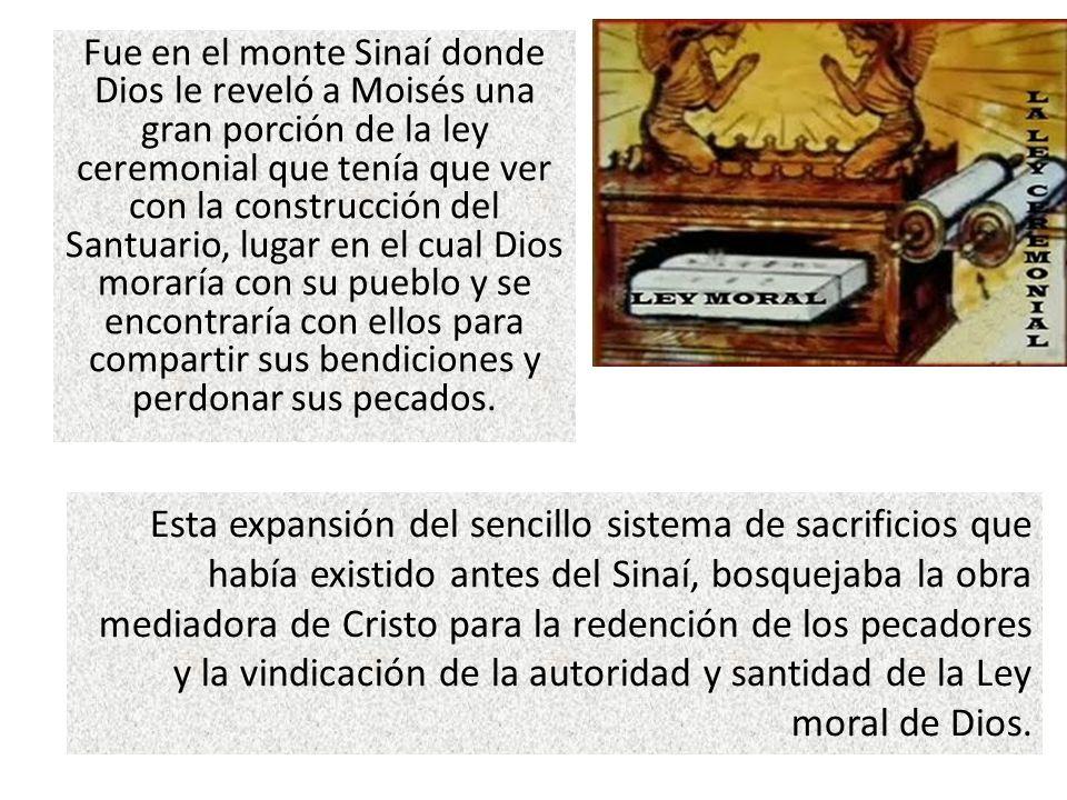 Fue en el monte Sinaí donde Dios le reveló a Moisés una gran porción de la ley ceremonial que tenía que ver con la construcción del Santuario, lugar e
