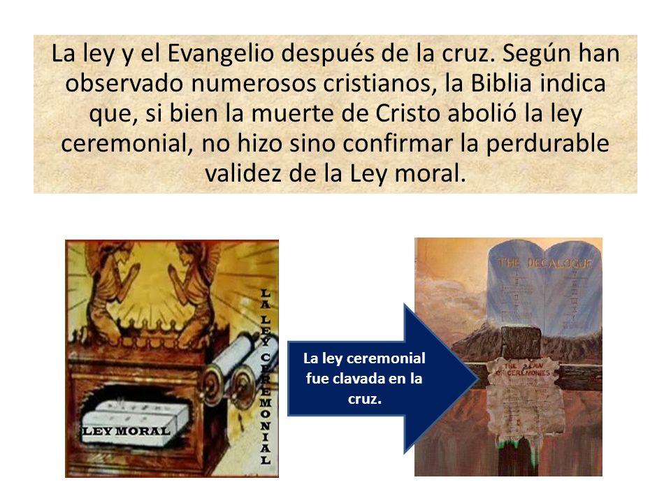 La ley y el Evangelio después de la cruz. Según han observado numerosos cristianos, la Biblia indica que, si bien la muerte de Cristo abolió la ley ce