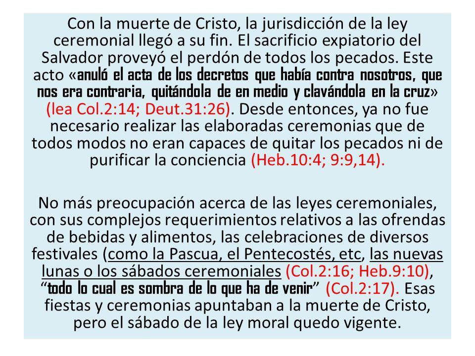 Con la muerte de Cristo, la jurisdicción de la ley ceremonial llegó a su fin. El sacrificio expiatorio del Salvador proveyó el perdón de todos los pec