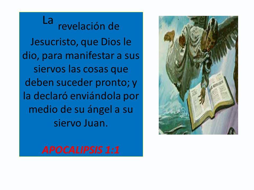 La revelación de Jesucristo, que Dios le dio, para manifestar a sus siervos las cosas que deben suceder pronto; y la declaró enviándola por medio de s