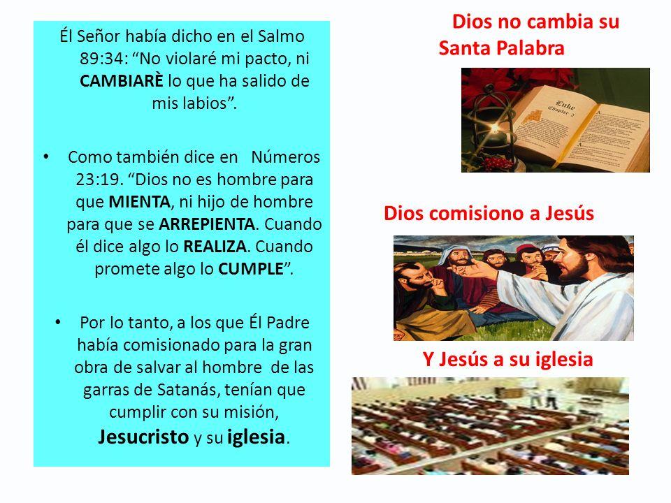 Dios no cambia su Santa Palabra Él Señor había dicho en el Salmo 89:34: No violaré mi pacto, ni CAMBIARÈ lo que ha salido de mis labios. Como también