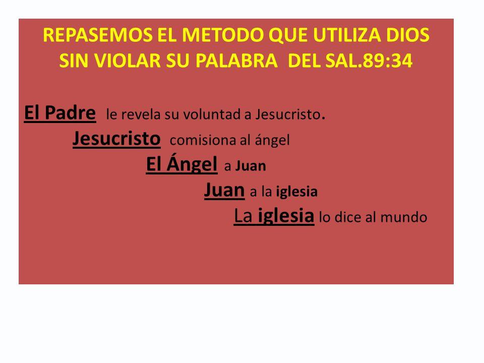 REPASEMOS EL METODO QUE UTILIZA DIOS SIN VIOLAR SU PALABRA DEL SAL.89:34 El Padre le revela su voluntad a Jesucristo. Jesucristo comisiona al ángel El
