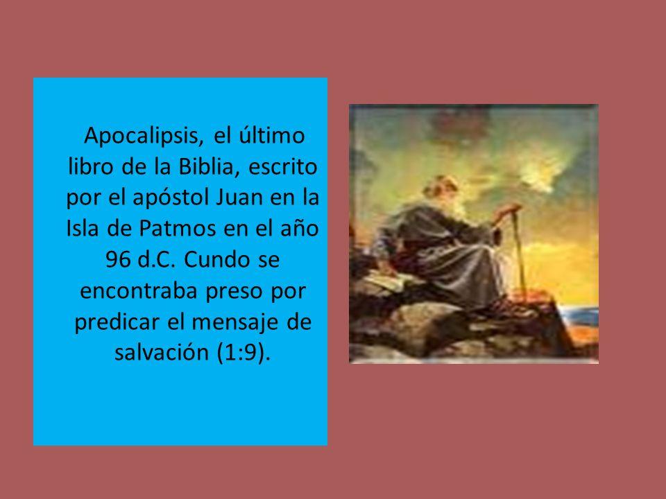 Apocalipsis, el último libro de la Biblia, escrito por el apóstol Juan en la Isla de Patmos en el año 96 d.C. Cundo se encontraba preso por predicar e