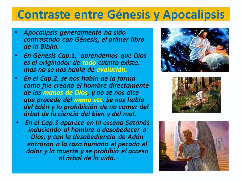 Contraste entre Génesis y Apocalipsis Apocalipsis generalmente ha sido contrastado con Génesis, el primer libro de la Biblia. En Génesis Cap.1, aprend
