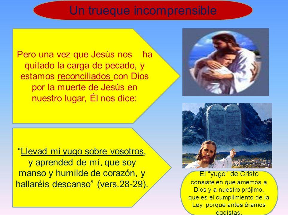 Pero una vez que Jesús nos ha quitado la carga de pecado, y estamos reconciliados con Dios por la muerte de Jesús en nuestro lugar, Él nos dice: Lleva