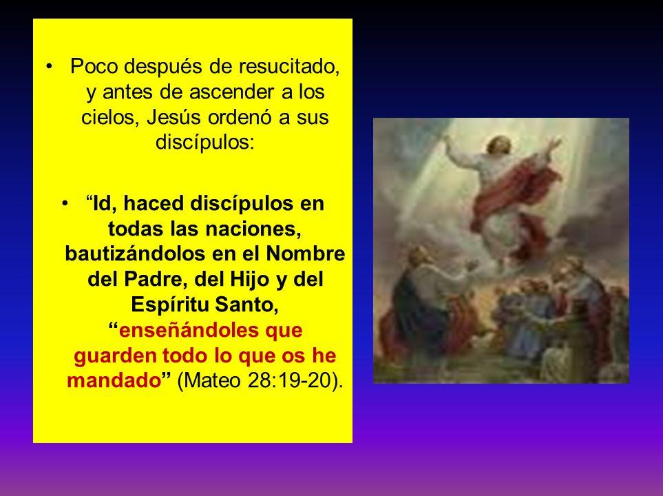 Poco después de resucitado, y antes de ascender a los cielos, Jesús ordenó a sus discípulos: Id, haced discípulos en todas las naciones, bautizándolos