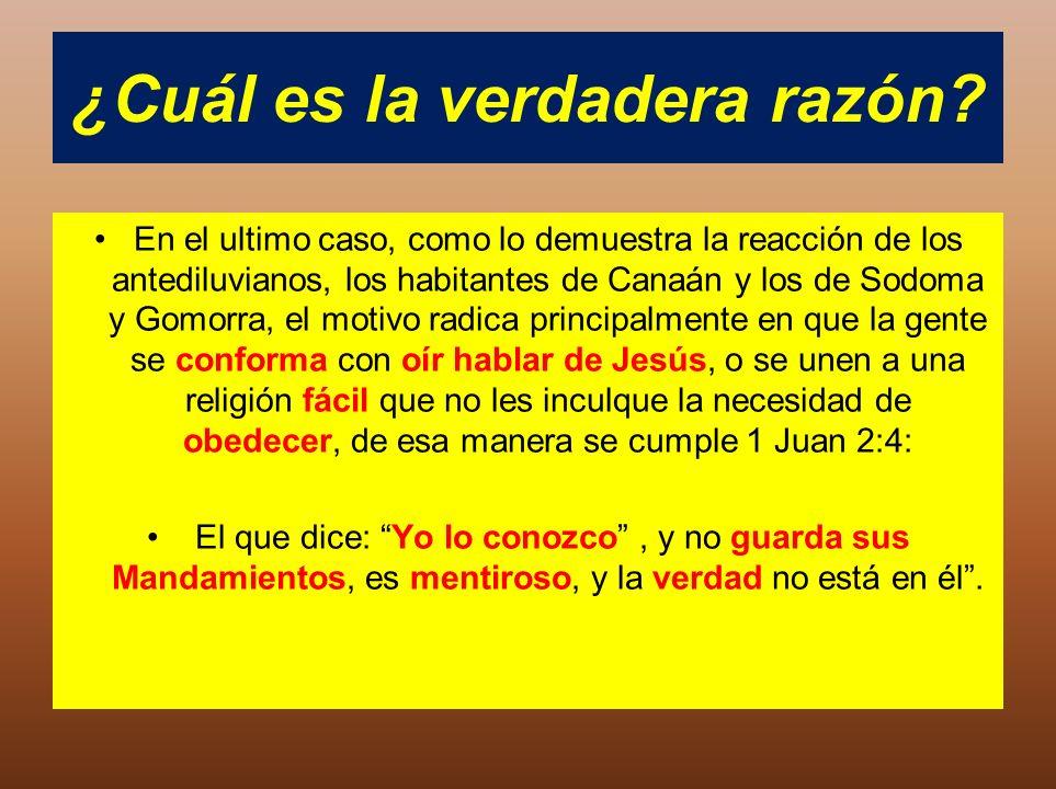 ¿Cuál es la verdadera razón? En el ultimo caso, como lo demuestra la reacción de los antediluvianos, los habitantes de Canaán y los de Sodoma y Gomorr
