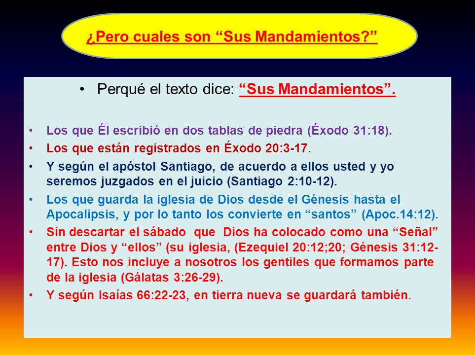 Perqué el texto dice: Sus Mandamientos. Los que Él escribió en dos tablas de piedra (Éxodo 31:18). Los que están registrados en Éxodo 20:3-17. Y según