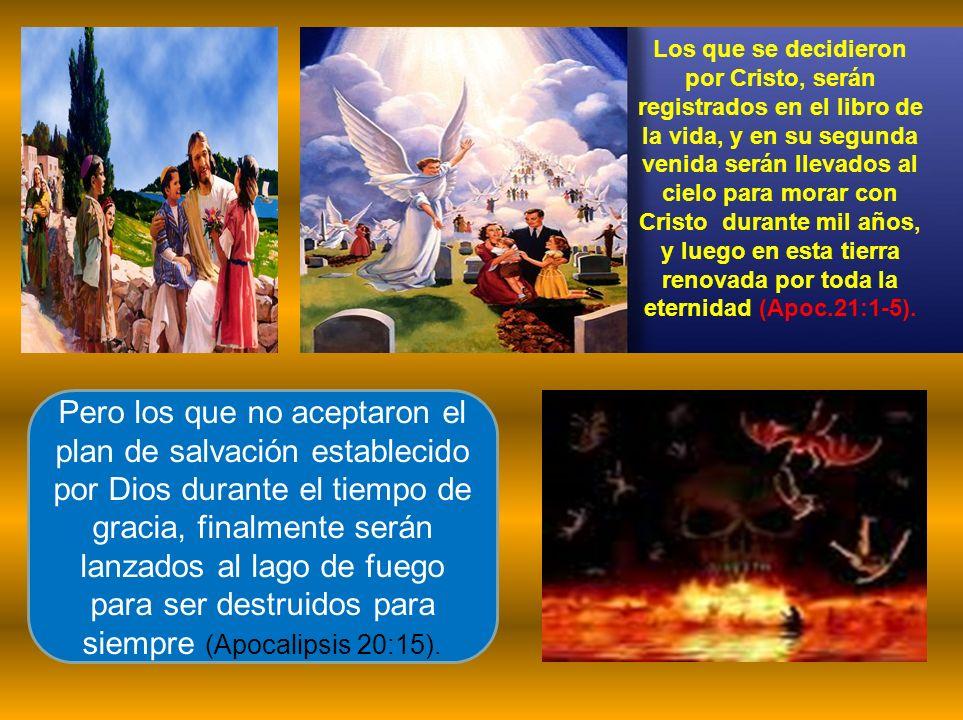 Pero los que no aceptaron el plan de salvación establecido por Dios durante el tiempo de gracia, finalmente serán lanzados al lago de fuego para ser d