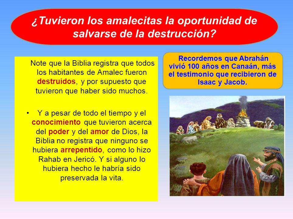 Note que la Biblia registra que todos los habitantes de Amalec fueron destruidos, y por supuesto que tuvieron que haber sido muchos. Y a pesar de todo