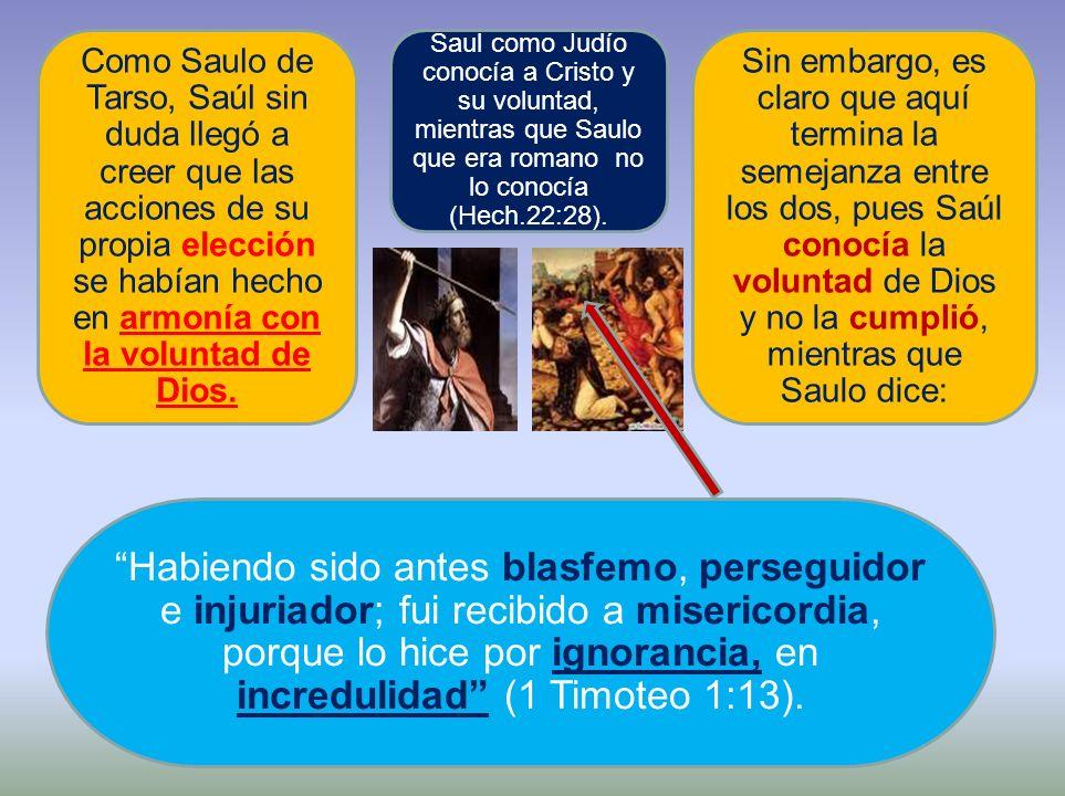 Como Saulo de Tarso, Saúl sin duda llegó a creer que las acciones de su propia elección se habían hecho en armonía con la voluntad de Dios. Sin embarg